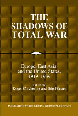 The Shadows of Total War: Europe, East Asia, and the United States, 1919-1939 - Publications of the German Historical Institute (Hardback)