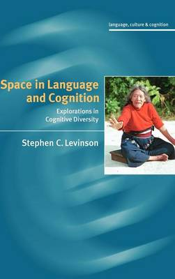 Space in Language and Cognition: Explorations in Cognitive Diversity - Language Culture and Cognition (Hardback)