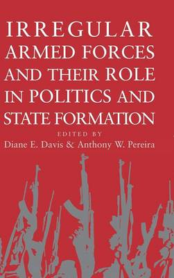 Irregular Armed Forces and their Role in Politics and State Formation (Hardback)