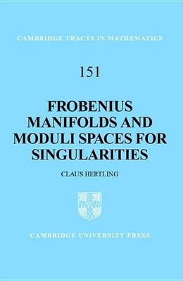 Frobenius Manifolds and Moduli Spaces for Singularities - Cambridge Tracts in Mathematics 151 (Hardback)