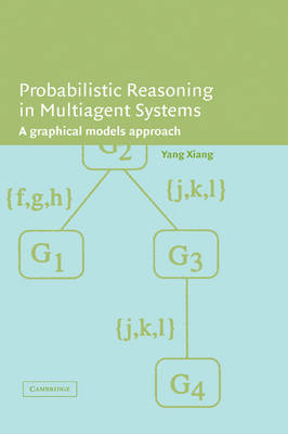 Probabilistic Reasoning in Multiagent Systems: A Graphical Models Approach (Hardback)