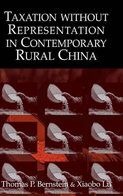Taxation without Representation in Contemporary Rural China - Cambridge Modern China Series (Hardback)