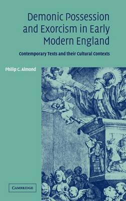 Demonic Possession and Exorcism in Early Modern England: Contemporary Texts and their Cultural Contexts (Hardback)