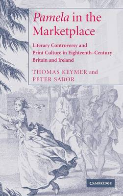 'Pamela' in the Marketplace: Literary Controversy and Print Culture in Eighteenth-Century Britain and Ireland (Hardback)
