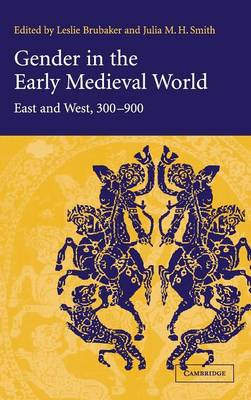 Gender in the Early Medieval World: East and West, 300-900 (Hardback)
