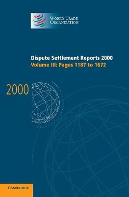 Dispute Settlement Reports 2000: Volume 3, Pages 1187-1672 2000: Dispute Settlement Reports 2000: Volume 3, Pages 1187-1672 Pages 1187-1672 v. 3 - World Trade Organization Dispute Settlement Reports (Hardback)