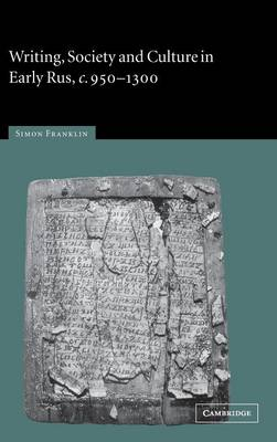 Writing, Society and Culture in Early Rus, c.950-1300 (Hardback)
