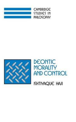 Cambridge Studies in Philosophy: Deontic Morality and Control (Hardback)