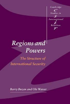 Regions and Powers: The Structure of International Security - Cambridge Studies in International Relations 91 (Hardback)