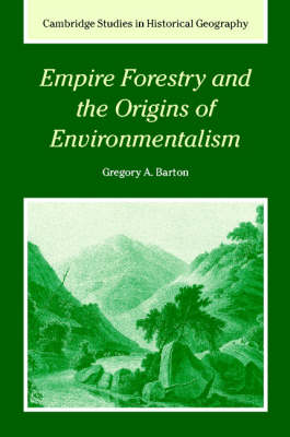 Empire Forestry and the Origins of Environmentalism - Cambridge Studies in Historical Geography 34 (Hardback)