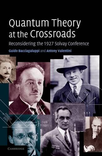 Quantum Theory at the Crossroads: Reconsidering the 1927 Solvay Conference (Hardback)