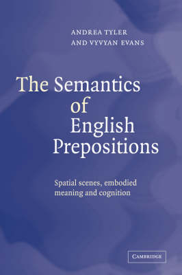 The Semantics of English Prepositions: Spatial Scenes, Embodied Meaning, and Cognition (Hardback)