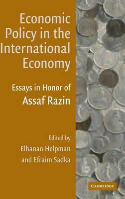 Economic Policy in the International Economy: Essays in Honor of Assaf Razin (Hardback)