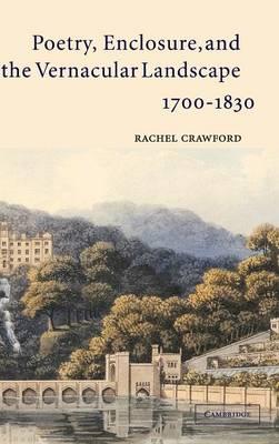 Poetry, Enclosure, and the Vernacular Landscape, 1700-1830 (Hardback)