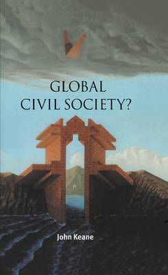 Global Civil Society? - Contemporary Political Theory (Hardback)