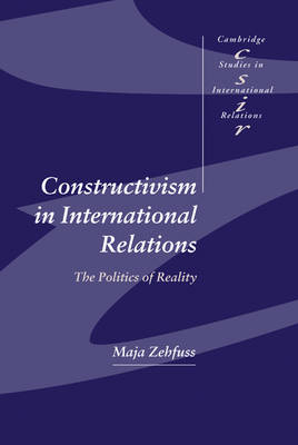 Constructivism in International Relations: The Politics of Reality - Cambridge Studies in International Relations (Hardback)