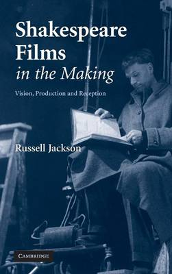 Shakespeare Films in the Making: Vision, Production and Reception (Hardback)
