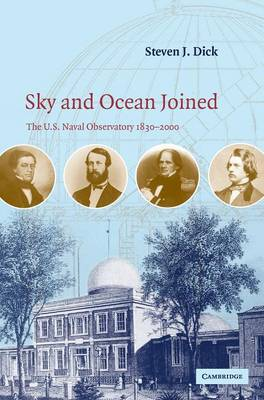 Sky and Ocean Joined: The US Naval Observatory 1830-2000 (Hardback)