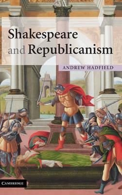 Shakespeare and Republicanism (Hardback)