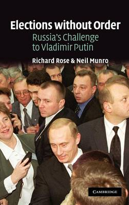 Elections without Order: Russia's Challenge to Vladimir Putin (Hardback)