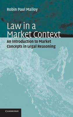 Law in a Market Context: An Introduction to Market Concepts in Legal Reasoning (Hardback)