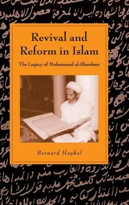 Revival and Reform in Islam: The Legacy of Muhammad al-Shawkani - Cambridge Studies in Islamic Civilization (Hardback)