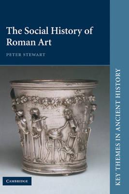 Key Themes in Ancient History: The Social History of Roman Art (Hardback)