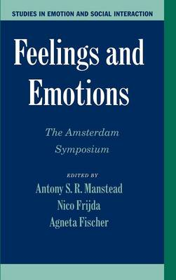 Feelings and Emotions: The Amsterdam Symposium - Studies in Emotion and Social Interaction (Hardback)