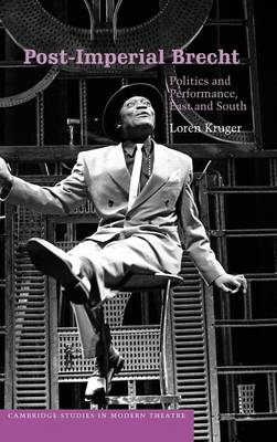 Post-Imperial Brecht: Politics and Performance, East and South - Cambridge Studies in Modern Theatre (Hardback)
