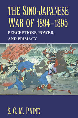 The Sino-Japanese War of 1894-1895: Perceptions, Power, and Primacy (Hardback)