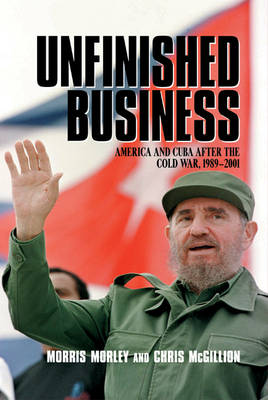 Unfinished Business: America and Cuba after the Cold War, 1989-2001 (Hardback)
