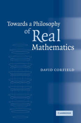 Towards a Philosophy of Real Mathematics (Hardback)