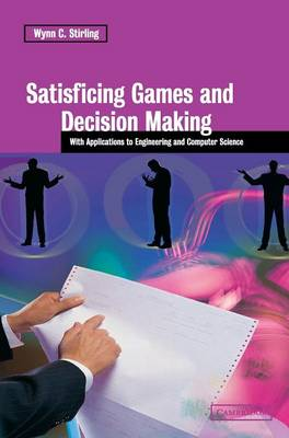 Satisficing Games and Decision Making: With Applications to Engineering and Computer Science (Hardback)