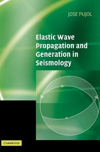 Elastic Wave Propagation and Generation in Seismology (Hardback)