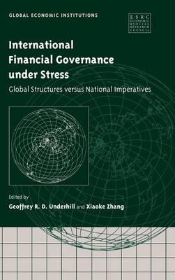 Global Economic Institutions: International Financial Governance under Stress: Global Structures versus National Imperatives Series Number 4 (Hardback)