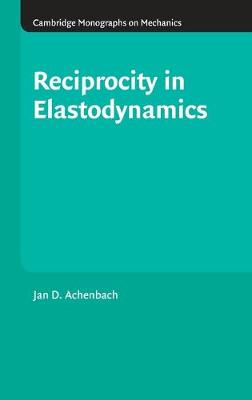 Reciprocity in Elastodynamics - Cambridge Monographs on Mechanics (Hardback)