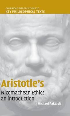 Aristotle's Nicomachean Ethics: An Introduction - Cambridge Introductions to Key Philosophical Texts (Hardback)