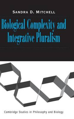 Cambridge Studies in Philosophy and Biology: Biological Complexity and Integrative Pluralism (Hardback)