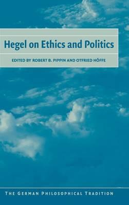 Hegel on Ethics and Politics - The German Philosophical Tradition (Hardback)