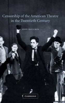 Censorship of the American Theatre in the Twentieth Century - Cambridge Studies in American Theatre and Drama 16 (Hardback)