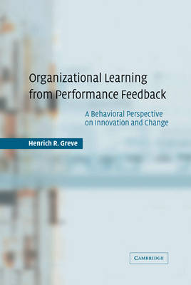 Organizational Learning from Performance Feedback: A Behavioral Perspective on Innovation and Change (Hardback)