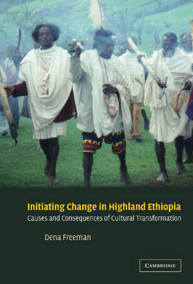 Initiating Change in Highland Ethiopia: Causes and Consequences of Cultural Transformation (Hardback)