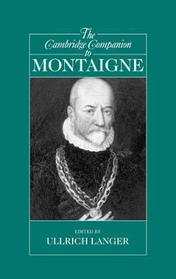 Cambridge Companions to Philosophy: The Cambridge Companion to Montaigne (Hardback)