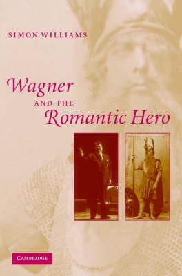 Wagner and the Romantic Hero (Hardback)
