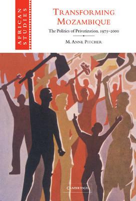 Transforming Mozambique: The Politics of Privatization, 1975-2000 - African Studies 104 (Hardback)