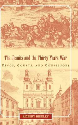 The Jesuits and the Thirty Years War: Kings, Courts, and Confessors (Hardback)