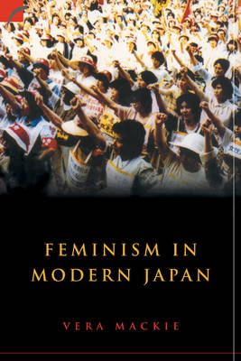 Feminism in Modern Japan: Citizenship, Embodiment and Sexuality - Contemporary Japanese Society (Hardback)