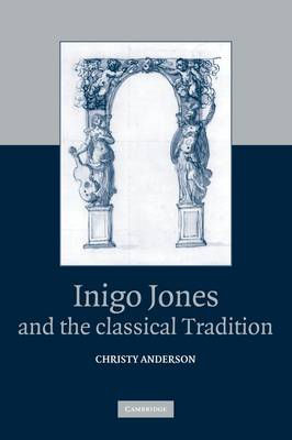 Inigo Jones and the Classical Tradition (Hardback)