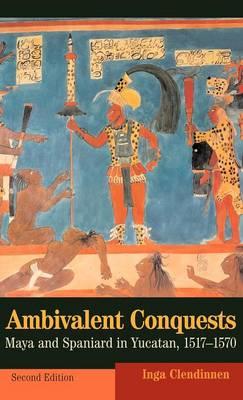 Ambivalent Conquests: Maya and Spaniard in Yucatan, 1517-1570 - Cambridge Latin American Studies (Hardback)