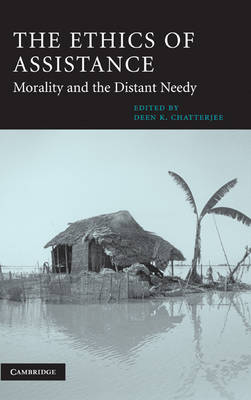 Cambridge Studies in Philosophy and Public Policy: The Ethics of Assistance: Morality and the Distant Needy (Hardback)